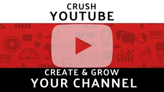 CRUSH YouTube: Create and Grow a Successful Channel in 10 STEPS!
