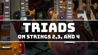 Triads for Guitar on Strings 2, 3, and 4
