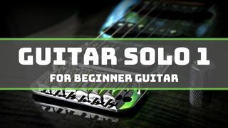 Guitar Solo 1 for Beginner Guitar