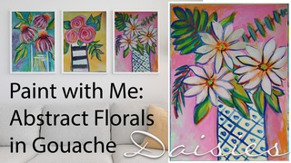 Paint With Me Abstract Florals in Gouache: Daisies