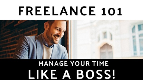 Freelance 101: Manage Your Time LIKE A BOSS!