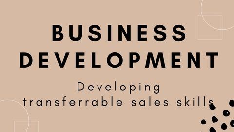 Business Development Skills- Developing Transferrable Sales Skills