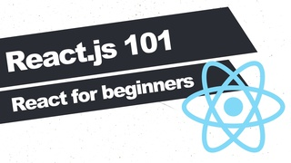React 101: Learn React.js for absolute beginners