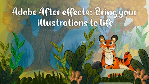 Adobe After effects: Bring your illustrations to life