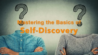 Mastering the Basics of Self-Discovery