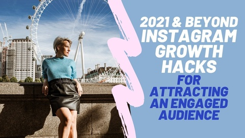 Instagram Growth Hacks In 2021 For Attracting An Engaged Audience