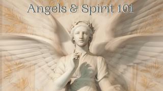 Angels and Spirit 101