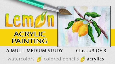 Lemon Acrylic Painting: A Multi-Medium Study, Class 3 of 3