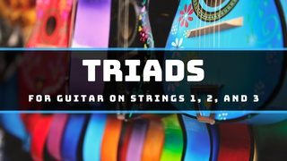Triads for Guitar on Strings 1, 2, and 3
