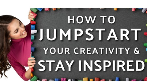 How to JUMPSTART Your Creativity & STAY Inspired!
