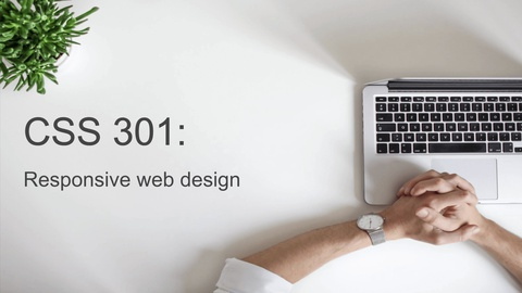 CSS 301: Responsive Web Design