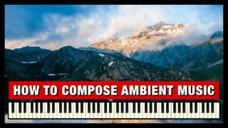Music Composition - How to Compose Ambient Music