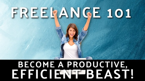 Freelance 101: Become a Productive, Efficient BEAST!