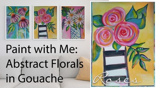 Paint with Me Abstract Florals in Gouache: Roses