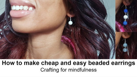 Crafting for mindfulness: How to make cheap and easy beaded earrings