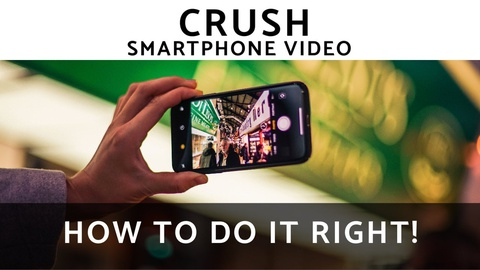 CRUSH Smartphone Video: How to Do it Right!