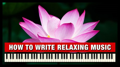 Music Composition - How to Compose Relaxing Music