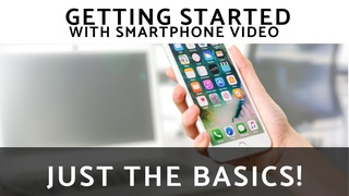 Basics of Smartphone Video