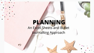 Planning: An Excel Sheets and Bullet Journaling Approach