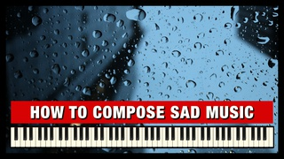 Music Composition - How to Make Sad Music