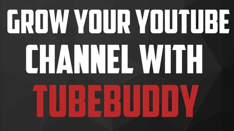 Grow Your YouTube Channel With TubeBuddy